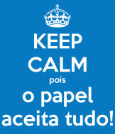 keep-calm-pois-o-papel-aceita-tudo